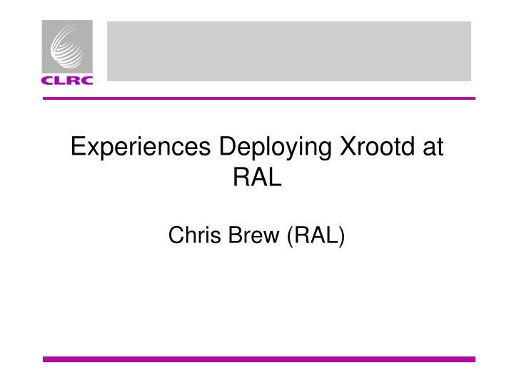 experiences deploying xrootd at ral n.