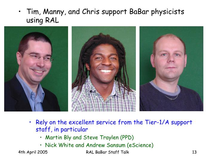 Tim, Manny, and Chris support BaBar physicists using RAL