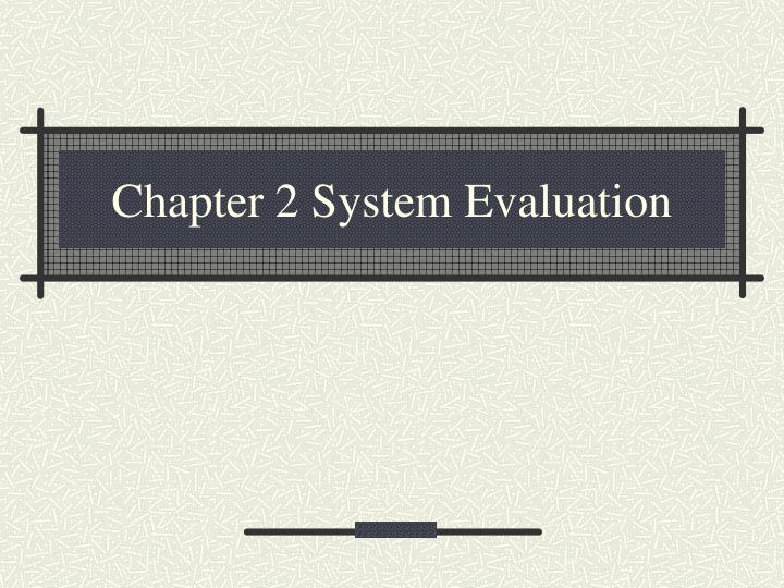 Chapter 2 system evaluation