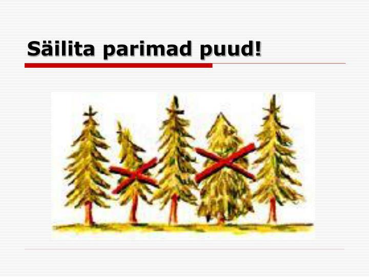 Säilita parimad puud!