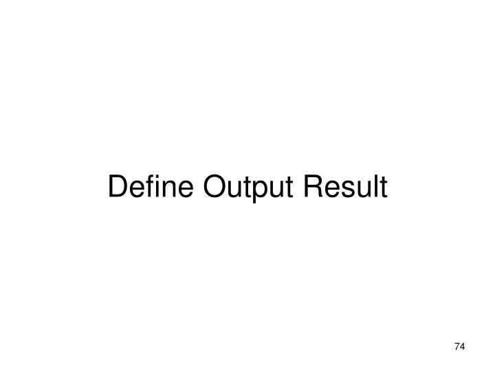 Define Output Result