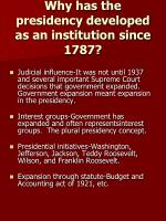 why has the presidency developed as an institution since 1787