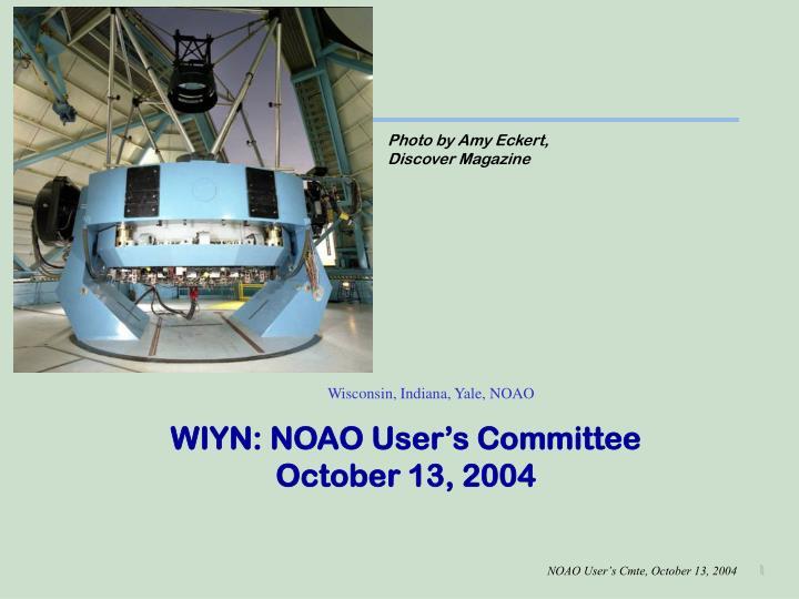 wiyn noao user s committee october 13 2004 n.