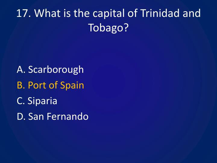 17. What is the capital of Trinidad and Tobago?