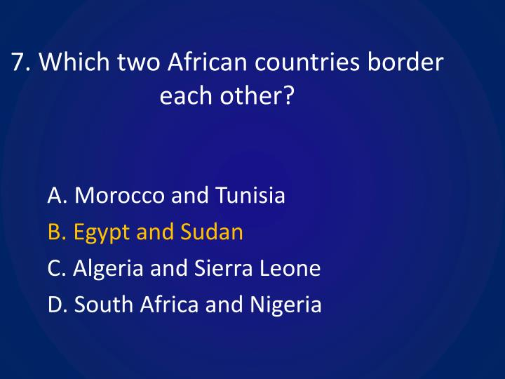 7. Which two African countries border each other?