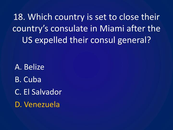 18. Which country is set to close their country's consulate in Miami after the US expelled their consul general?