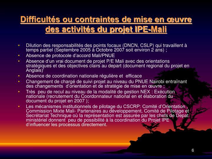 Difficultés ou contraintes de mise en œuvre des activités du projet IPE-Mali
