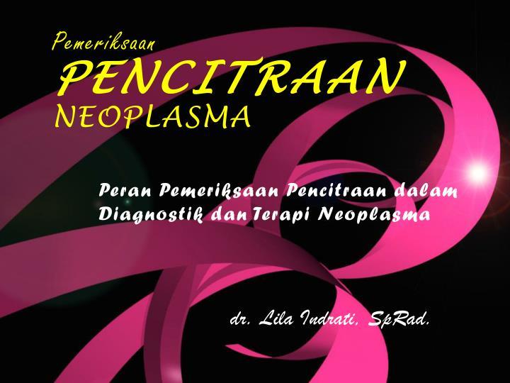 peran pemeriksaan pencitraan dalam diagnostik dan terapi neoplasma n.