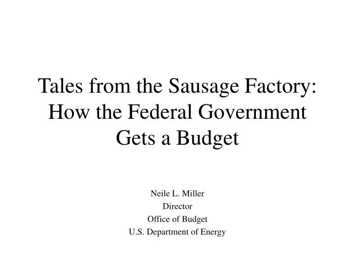 tales from the sausage factory how the federal government gets a budget n.
