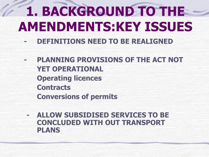 1 background to the amendments key issues