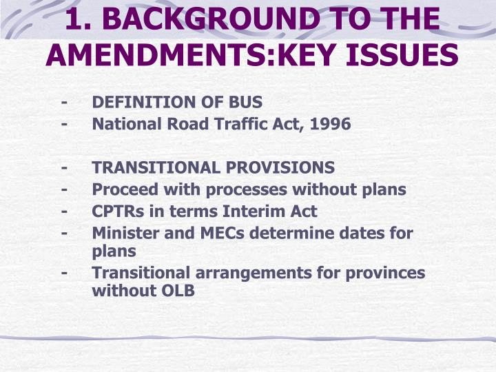 1. BACKGROUND TO THE AMENDMENTS:KEY ISSUES