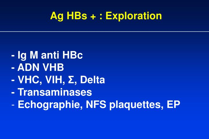 Ag HBs + : Exploration