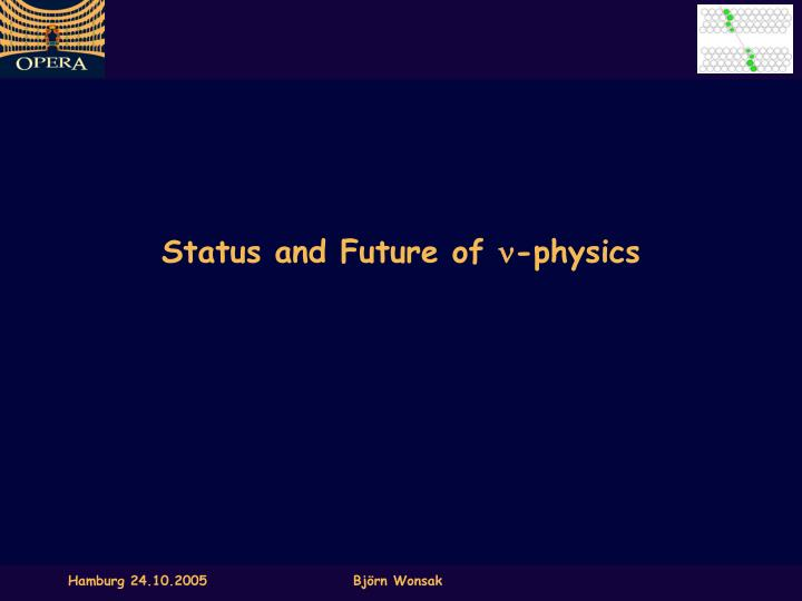 status and future of n physics