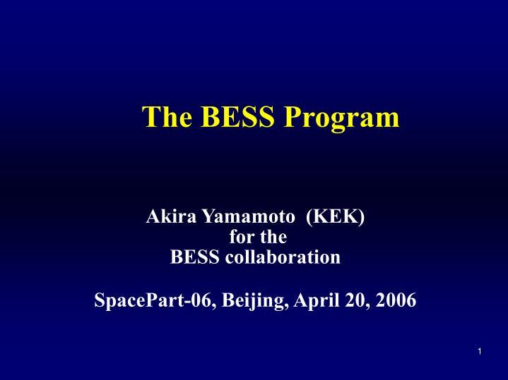 akira yamamoto kek for the bess collaboration spacepart 06 beijing april 20 2006