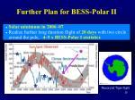 further plan for bess polar ii