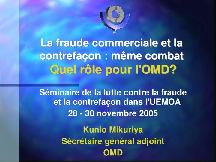 La fraude commerciale et la contrefa on m me combat quel r le pour l omd