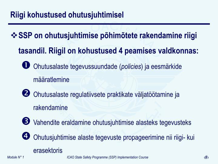 SSP on ohutusjuhtimise põhimõtete rakendamine riigi tasandil. Riigil on kohustused 4 peamises valdkonnas: