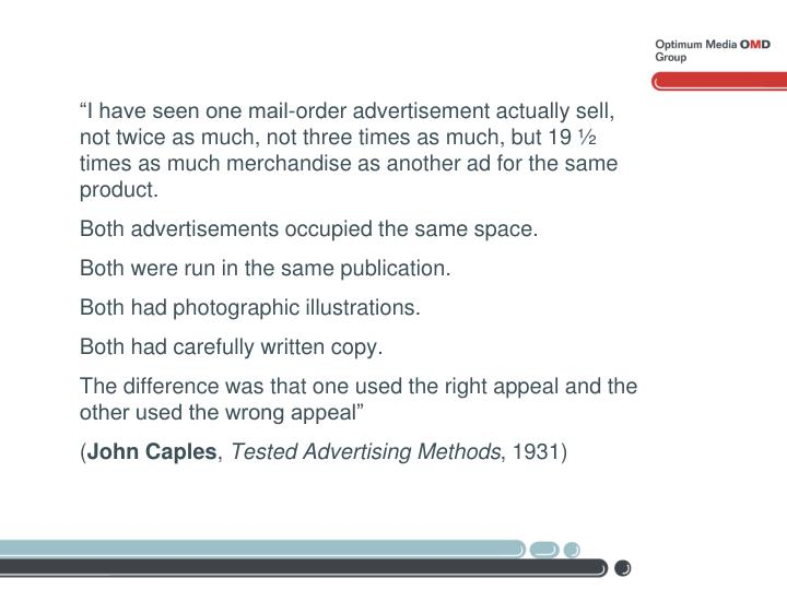 """""""I have seen one mail-order advertisement actually sell, not twice as much, not three times as much, but 19 ½ times as much merchandise as another ad for the same product."""