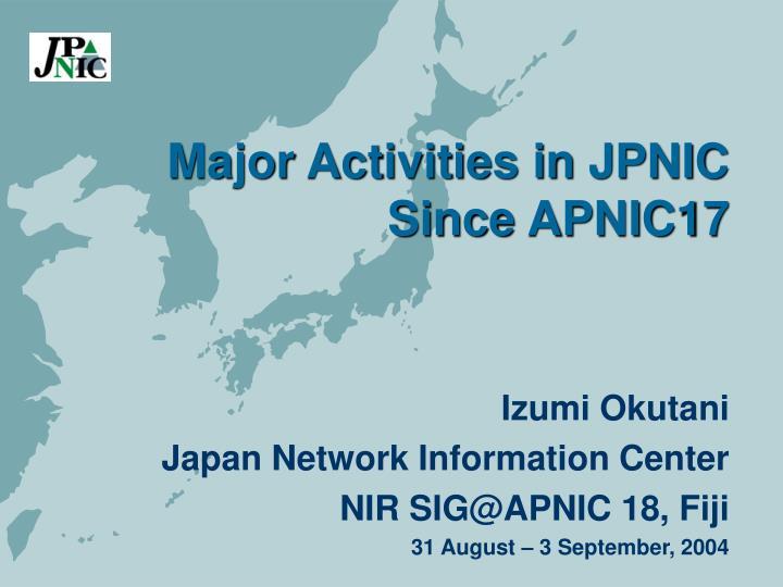 Major activities in jpnic since apnic17