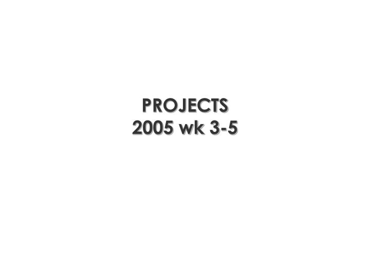 projects 2005 wk 3 5 n.