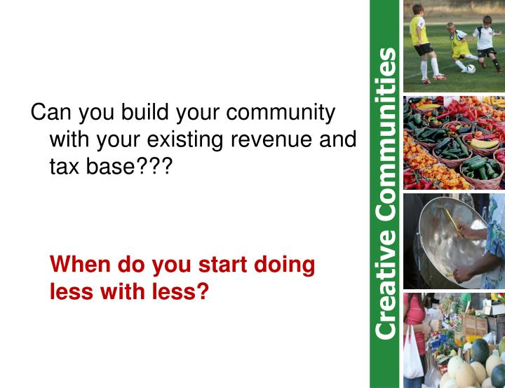 Can you build your community with your existing revenue and tax base???