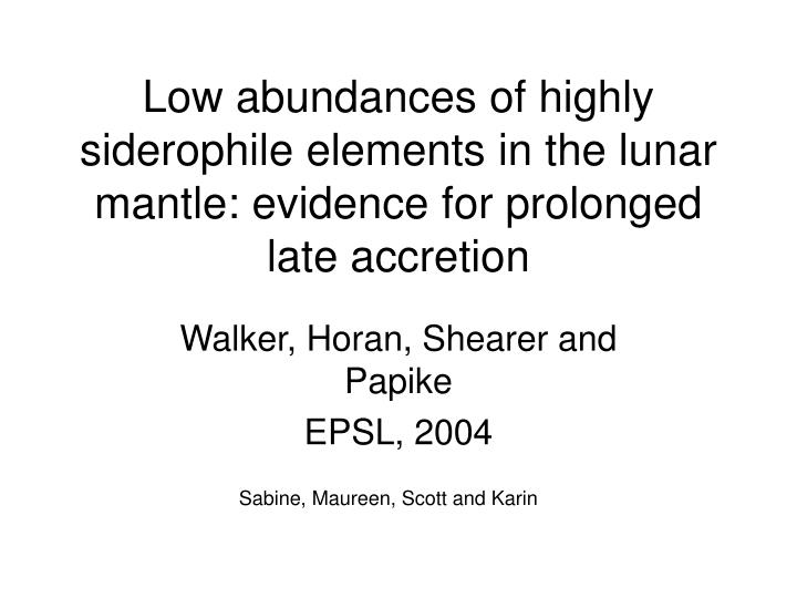 Low abundances of highly siderophile elements in the lunar mantle: evidence for prolonged late accre...