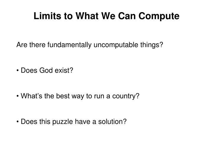 Limits to What We Can Compute