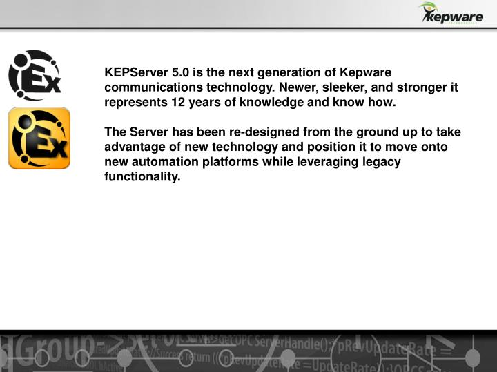 KEPServer 5.0 is the next generation of Kepware communications technology. Newer, sleeker, and stron...