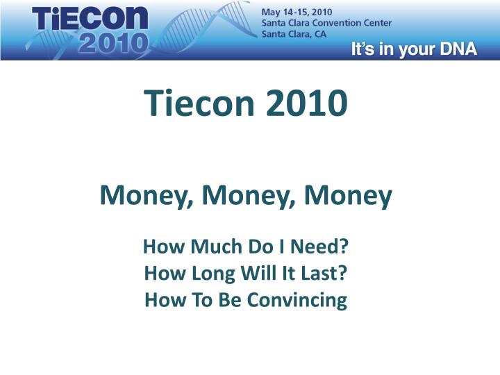 Tiecon 2010 money money money how much do i need how long will it last how to be convincing