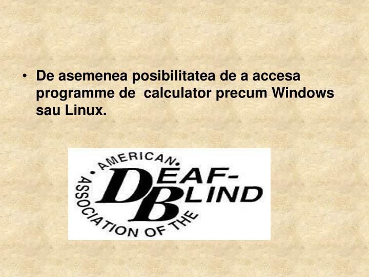 De asemenea posibilitatea de a accesa programme de  calculator precum Windows sau Linux.