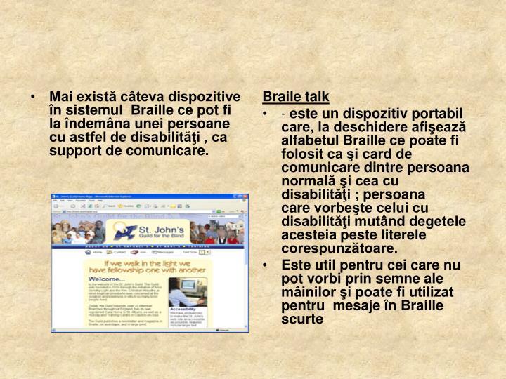Mai există câteva dispozitive  în sistemul  Braille ce pot fi la îndemâna unei persoane cu astfel de disabilităţi , ca support de comunicare.