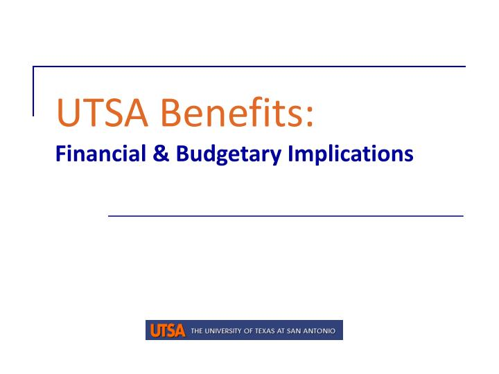 utsa benefits financial budgetary implications