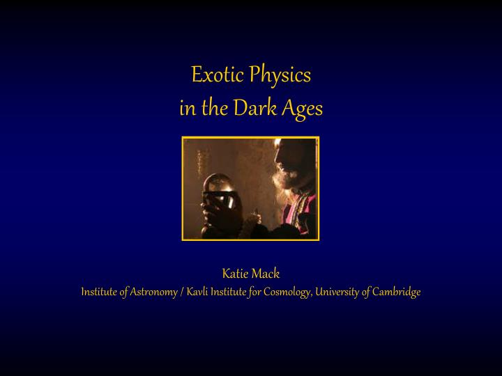 exotic physics in the dark ages n.