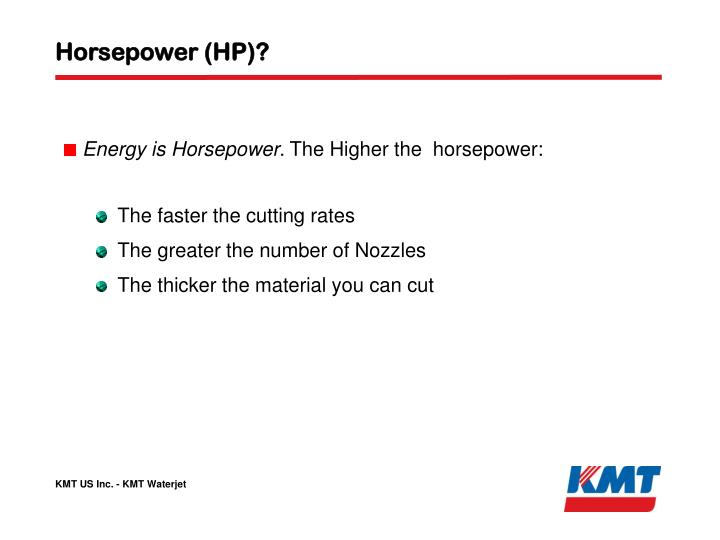 Horsepower (HP)?