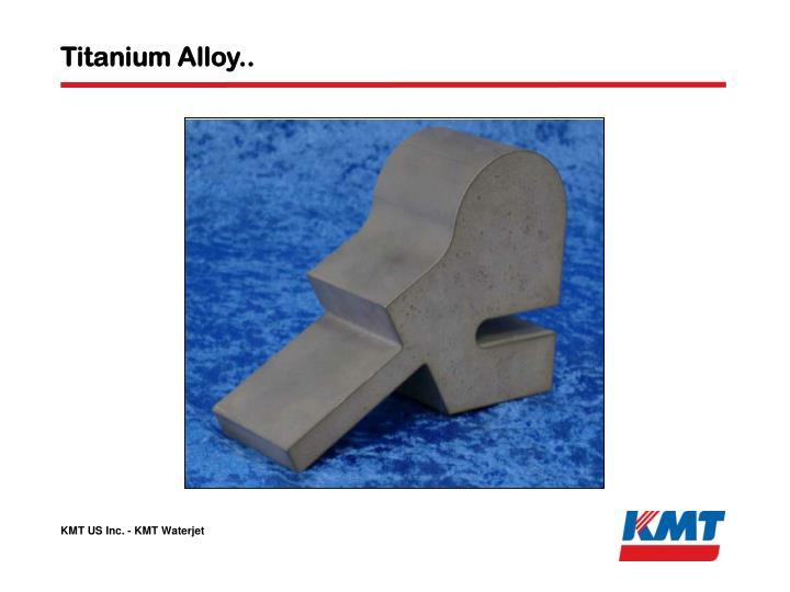 Titanium Alloy..