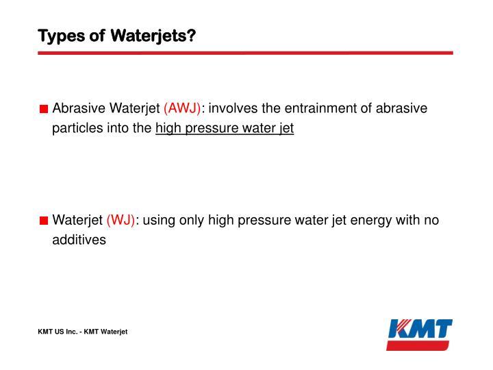 Types of Waterjets?