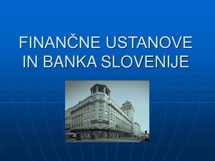 FINANČNE USTANOVE IN BANKA SLOVENIJE