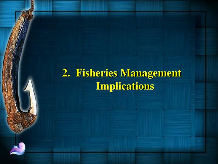 2.  Fisheries Management Implications