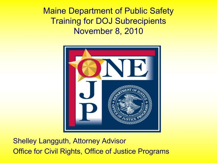 Maine department of public safety training for doj subrecipients november 8 2010