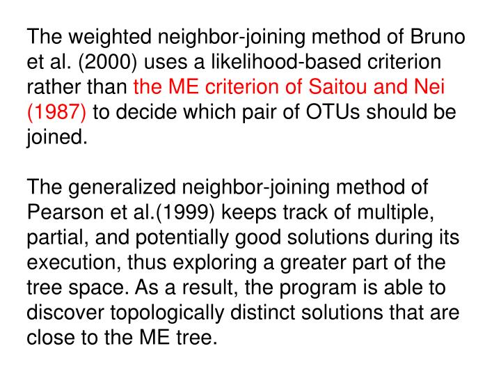 The weighted neighbor-joining method of Bruno et al. (2000) uses a likelihood-based criterion rather than