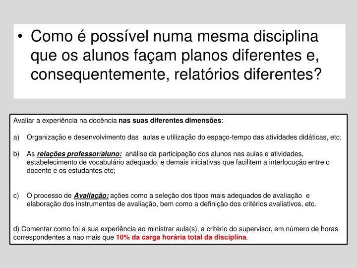 Como é possível numa mesma disciplina que os alunos façam planos diferentes e, consequentemente, relatórios diferentes?