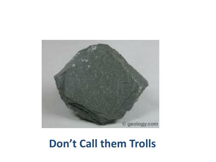 Don't Call them Trolls