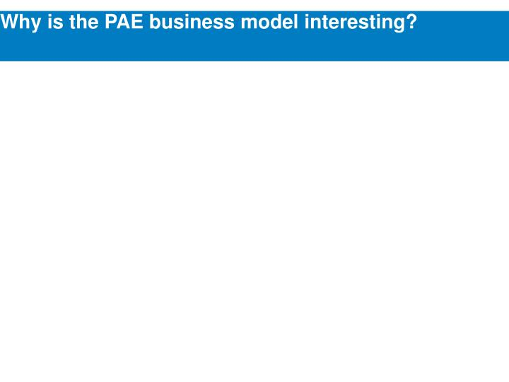 Why is the PAE business model interesting?