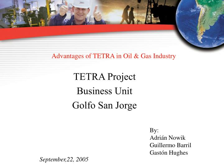 advantages of tetra in oil gas industry