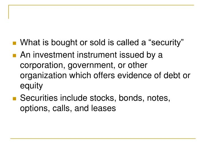 """What is bought or sold is called a """"security"""""""
