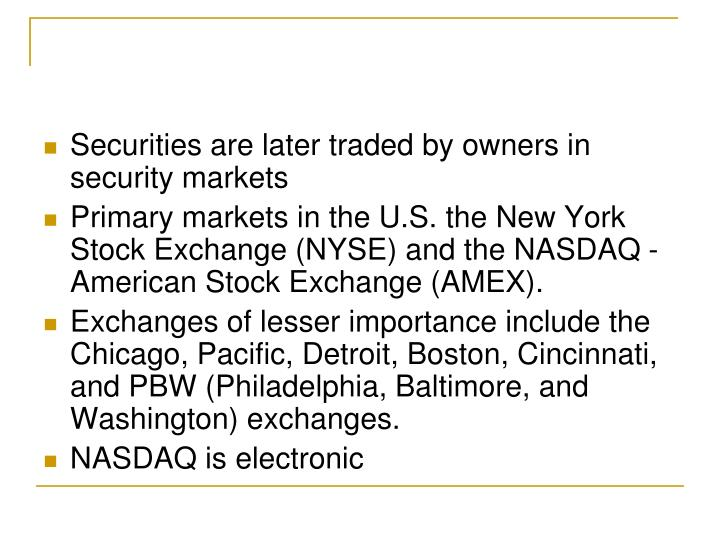 Securities are later traded by owners in security markets