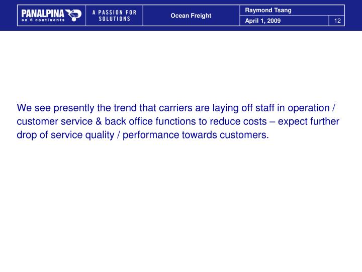We see presently the trend that carriers are laying off staff in operation /