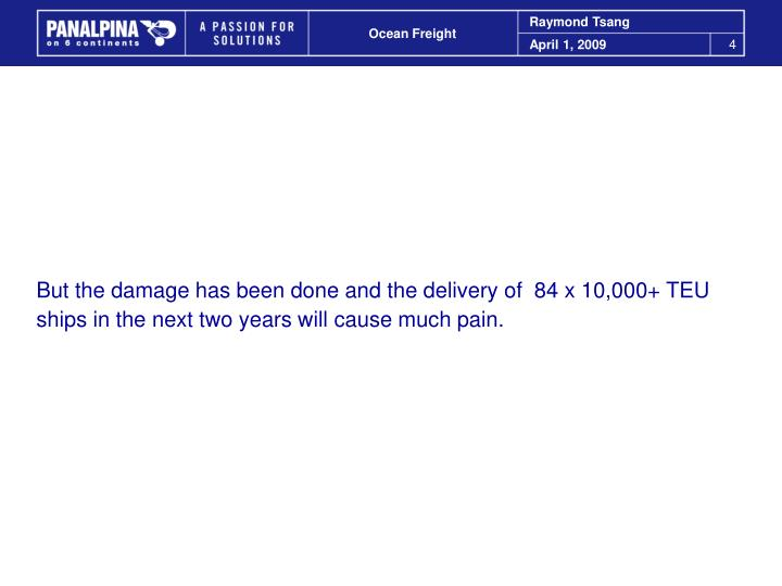 But the damage has been done and the delivery of  84 x 10,000+ TEU