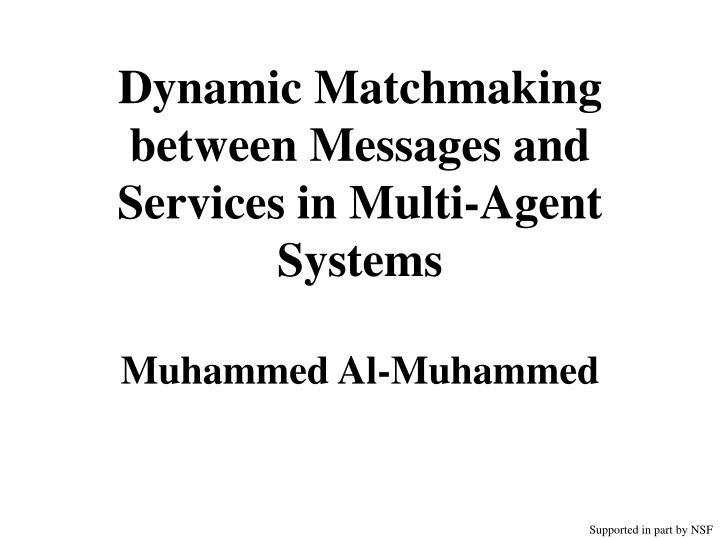 Dynamic matchmaking between messages and services in multi agent systems muhammed al muhammed