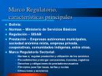 marco regulatorio caracter sticas principales